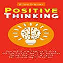 Positive Thinking: How to Eliminate Negative Thinking and Gain Success, Health and Happiness Through Positive Thinking and Self-Empowering Affirmations Audiobook by William Anderson Narrated by David Gadow
