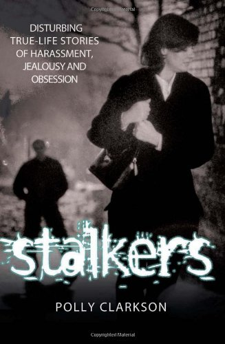 Stalkers: Disturbing True-Life Stories of Harassment, Jealousy and Obsession pdf