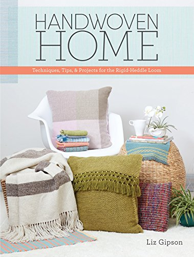Handwoven Home: Weaving Techniques, Tips, and Projects for the Rigid-Heddle (Weaving Loom Instructions)