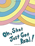 img - for Oh, Sh*t Just Got Real!: Blank Journal with No Advice for Graduates (Oh, the Places You'll Go! Parody) book / textbook / text book