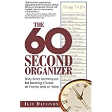 The 60 Second Organizer: Sixty Solid Techniques for Beating Chaos at Home and at Work by Jeff Davidson (2005-01-28)