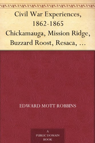 Civil War Experiences, 1862-1865 Chickamauga, Mission Ridge, Buzzard Roost, Resaca, Rome, New Hope Church, Kenesaw Mountain, Peach Tree Creek, Atlanta, Jonesboro, Averysboro, Bentonville