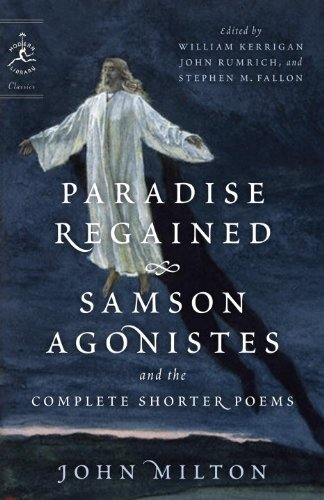 Paradise Regained Samson Agonistes and the Complete Shorter Poems (Modern Library Classics) (English Edition)