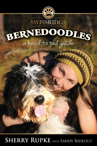 Bernedoodles A Head To Tail Guide By Rupke Sherry Sandy Rideout