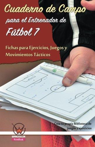 Cuaderno de campo para el entrenador de fútbol 7. Fichas para ejercicios por Editorial Wanceulen