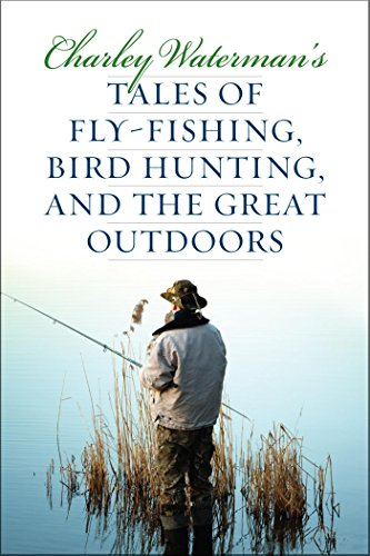 Charley Waterman's Tales of Fly-Fishing, Wingshooting, and the Great Outdoors ()