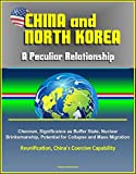 China and North Korea: A Peculiar Relationship - Cheonan, Significance as Buffer State, Nuclear Brinksmanship, Potential for Collapse and Mass Migration, Reunification, China's Coercive Capability
