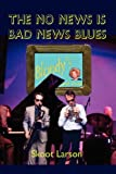 The No News Is Bad News Blues, Skoot Larson, 1425988032