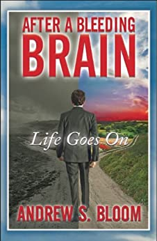 After a Bleeding Brain: Life Goes On by [Bloom, Andrew S.]