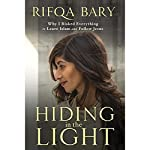 Hiding in the Light: Why I Risked Everything to Leave Islam and Follow Jesus | Rifqa Bary