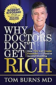 Why Doctors Don't Get Rich: How YOU Can Create Freedom with Passive Income Inves