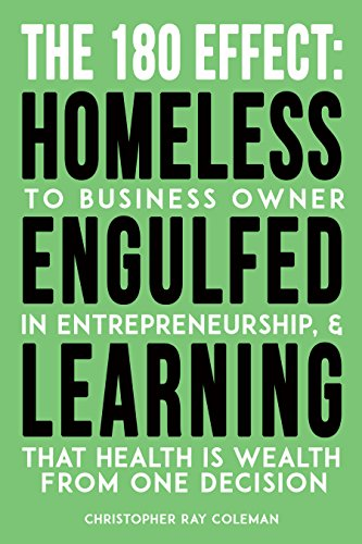 The 180 Effect: Homeless To Business Owner, Engulfed In Entrepreneurship, & Learning That Health Is Wealth From One Decision