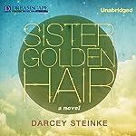 Sister Golden Hair | Darcey Steinke