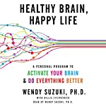 Healthy Brain, Happy Life : A Personal Program to Activate Your Brain and Do Everything Better | Wendy Suzuki,Billie Fitzpatrick