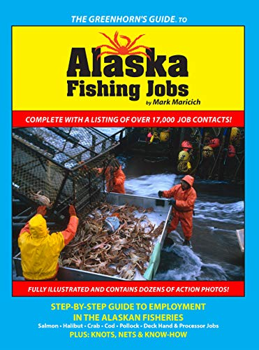 (The Greenhorn's Guide to Alaska Fishing Jobs: Step-by-step guide to employment in the Alaskan fisheries - salmon, halibut, crab, cod, pollock, deck hand & processor jobs)