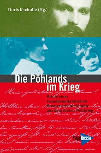Die Pöhlands im Krieg: Briefe einer sozialdemokratischen Arbeiterfamilie aus dem Ersten Weltkrieg (Neue Kleine Bibliothek)