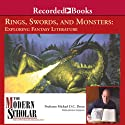 The Modern Scholar: Rings, Swords, and Monsters: Exploring Fantasy Literature Lecture by Michael D.C. Drout Narrated by Michael D.C. Drout