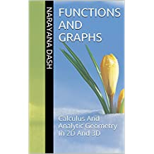 Functions And Graphs: Calculus And Analytic Geometry  In 2D And 3D (Rediscover Mathematics From 0 And 1 Book 19)