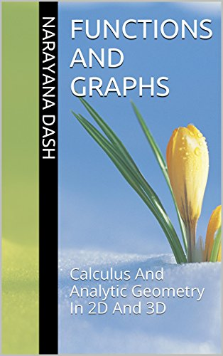 functions-and-graphs-calculus-and-analytic-geometry-in-2d-and-3d-rediscover-mathematics-from-0-and-1