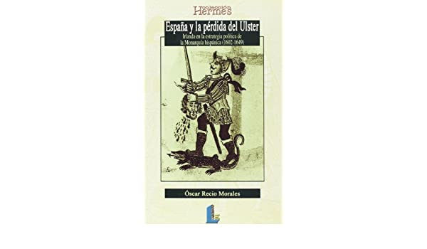 España y la pérdida del Ulster (Colección Hermes): Amazon.es: Recio Morales, Óscar: Libros