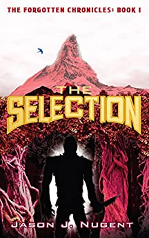 The Selection: The Forgotten Chronicles Book 1 by [Nugent, Jason J.]