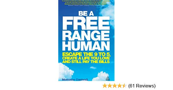 Amazon be a free range human escape the 9 5 create a life amazon be a free range human escape the 9 5 create a life you love and still pay the bills ebook marianne cantwell kindle store fandeluxe Image collections