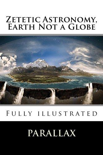 Zetetic Astronomy, Earth Not A Globe