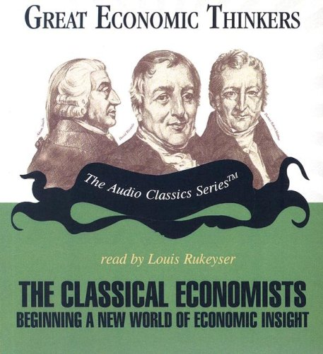 The Classical Economists: Beginning a New World of Economic Insight (Great Economic Thinkers Series) ebook