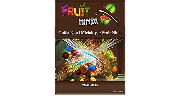 Guida Non Ufficiale Per Fruit Ninja (Italian Edition) eBook ...