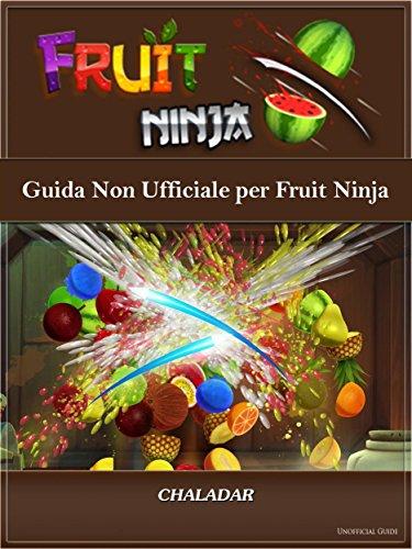 Guida Non Ufficiale Per Fruit Ninja (Italian Edition ...