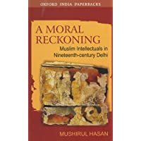 A Moral Reckoning: Muslim Intellectuals in Nineteenth-Century Delhi