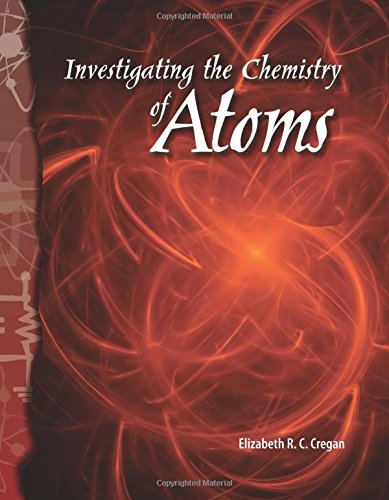 Read Online Investigating the Chemistry of Atoms: Physical Science (Science Readers) pdf epub
