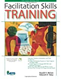 Facilitation Skills Training, Donald V. McCain and Deborah Davis Tobey, 1562864742