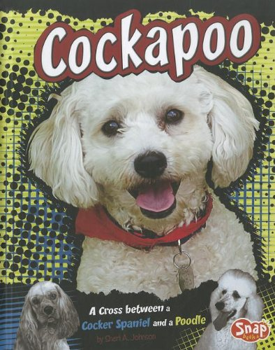 Cockapoo: A Cross Between a Cocker Spaniel and a Poodle (Designer Dogs)