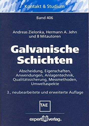 Galvanische Schichten: Abscheidung, Eigenschaften, Anwendungen, Anlagentechnik, Qualitätssicherung, Messmethoden, Umweltaspekte (Kontakt & Studium)