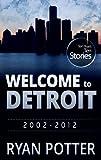 Welcome to Detroit: Ten Years - Ten Stories (2002-2012)
