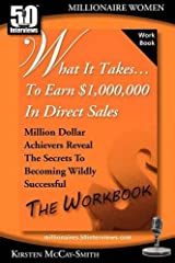 What It Takes... To Earn $1,000,000 In Direct Sales: Million Dollar Achievers Reveal the Secrets to Becoming Wildly Successful (Workbook) Paperback