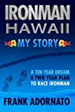 Ironman Hawaii, My Story.: A Ten Year Dream. A Two Year Plan