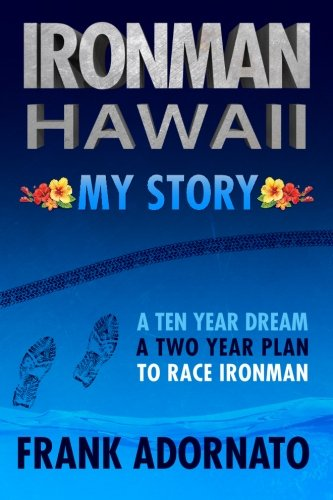 Ironman Hawaii, My Story.: A Ten Year Dream. A Two Year Plan (The Iron Man Story)