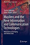 Muslims and the New Information and Communication Technologies: Notes from an Emerging and Infinite Field (Muslims in Global Societies Series)