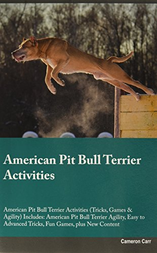 American Pit Bull Terrier Activities American Pit Bull Terrier Activities (Tricks, Games & Agility) Includes: American Pit Bull Terrier Agility, Easy to Advanced Tricks, Fun Games, plus New Content
