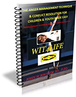 6 Easy Steps to Anger Management for Children, Youth & Adults | WIT4LIFE by Life Coach JW Rhodes (GWOC Book 1) by [Rhodes, John]