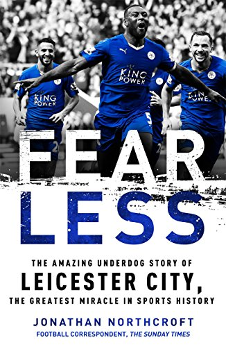 Download PDF Fearless - The Amazing Underdog Story of Leicester City, the Greatest Miracle in Sports History