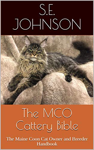 The MCO Cattery Bible: The Maine Coon Cat Owner and Breeder Handbook
