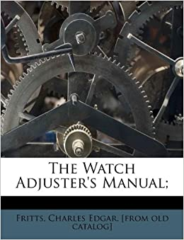 The Watch Adjuster's Manual: