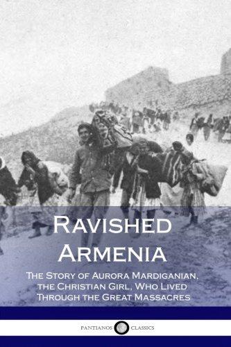 Ravished Armenia: The Story of Aurora Mardiganian, the Christian Girl, Who Lived Through the Great Massacres (Illustrated)