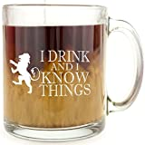 I Drink and I Know Things - Glass Coffee Mug - Makes a Great Gift for Game of Thrones Fans!