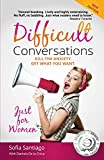 img - for Difficult Conversations Just for Women: Kill the Anxiety. Get What You Want. (Similar to Difficult Conversations: How to Discuss What Matters Most and to Crucial Conversations but tailored for women) book / textbook / text book