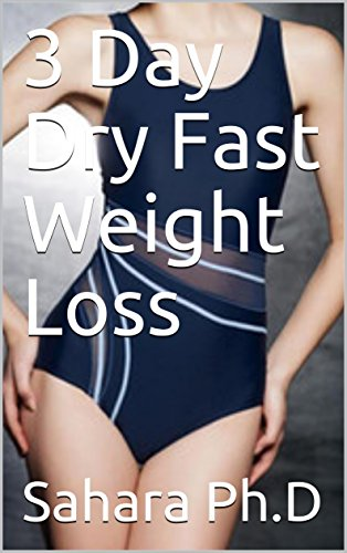 3 Day Dry Fast Weight Loss By Ph D Sahara