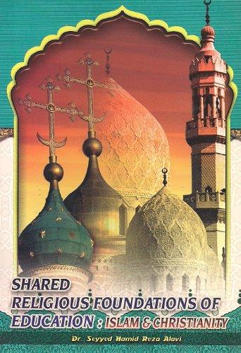 Shared Religious Foundations of Education: Islam & Christianity Dr. Seyyed Hamid Reza Alavi